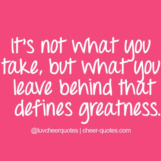 It's not what you take,but what you leave behind that defines greatness. #cheerquotes #cheerleading #cheer #cheerleader #luvcheerquotes