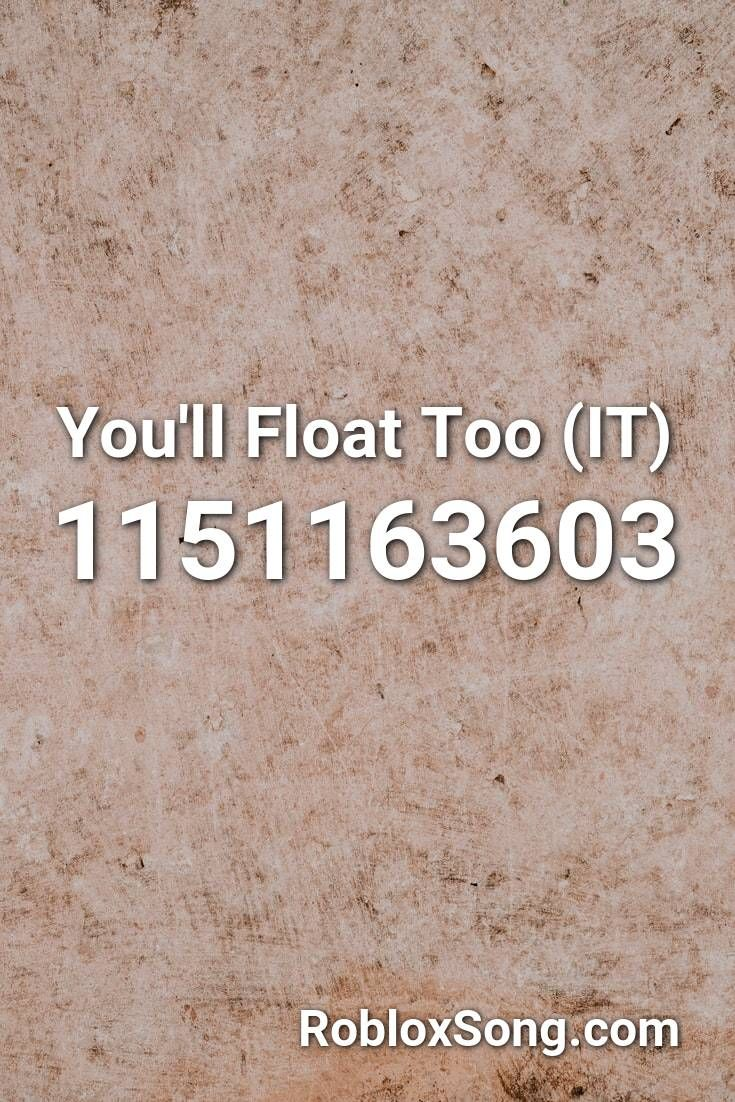 You Ll Float Too It Roblox Id Roblox Music Codes In 2020