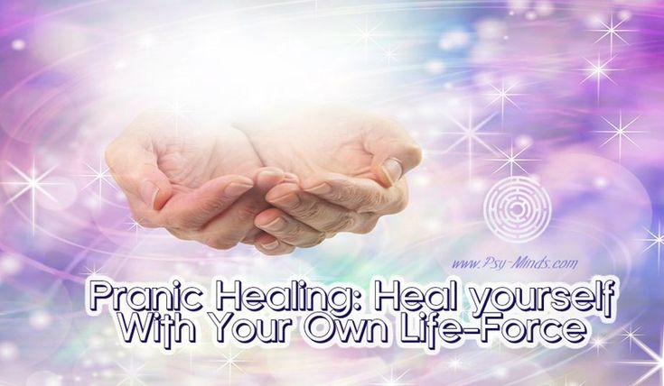 Pranic Healing Heal yourself With Your Own Life-Force