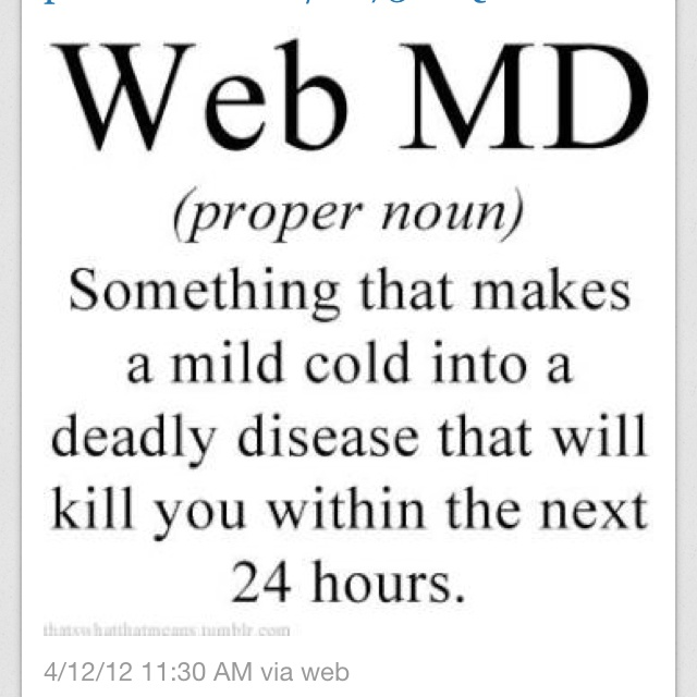 God I'm gonna die: Laughing, Webmd, Quotes, Truths, Funny Stuff, So True, Things, Web Md, True Stories
