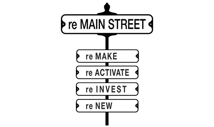 """reMAIN STREET"" by Urban Fabrics  Because all Main Street needs is a little TLC. reMake, reActivate, reInvest, reNew."