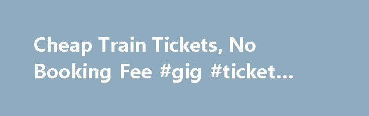 Cheap Train Tickets, No Booking Fee #gig #ticket #websites http://tickets.remmont.com/cheap-train-tickets-no-booking-fee-gig-ticket-websites/  Virgin Trains East Coast Homepage 19:00 from Edinburgh to Doncaster will be a T-Total train The 19:00 service from Edinburgh to Doncaster, Saturdays only, will be an alcohol free train. (...Read More)