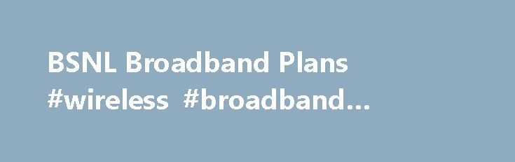 BSNL Broadband Plans #wireless #broadband #internet http://broadband.remmont.com/bsnl-broadband-plans-wireless-broadband-internet/  #broadband connection plans # BSNL 249 broadband plan, the best plan unveils by our Indian telecom giant and customers most trusted brand. This unlimited 249 internet plan is a mind blowing promotional offer for new clients. It is an entry level broadband plan never given by any operator in India as of now. From past couple of days, millions [ ] Public sector…