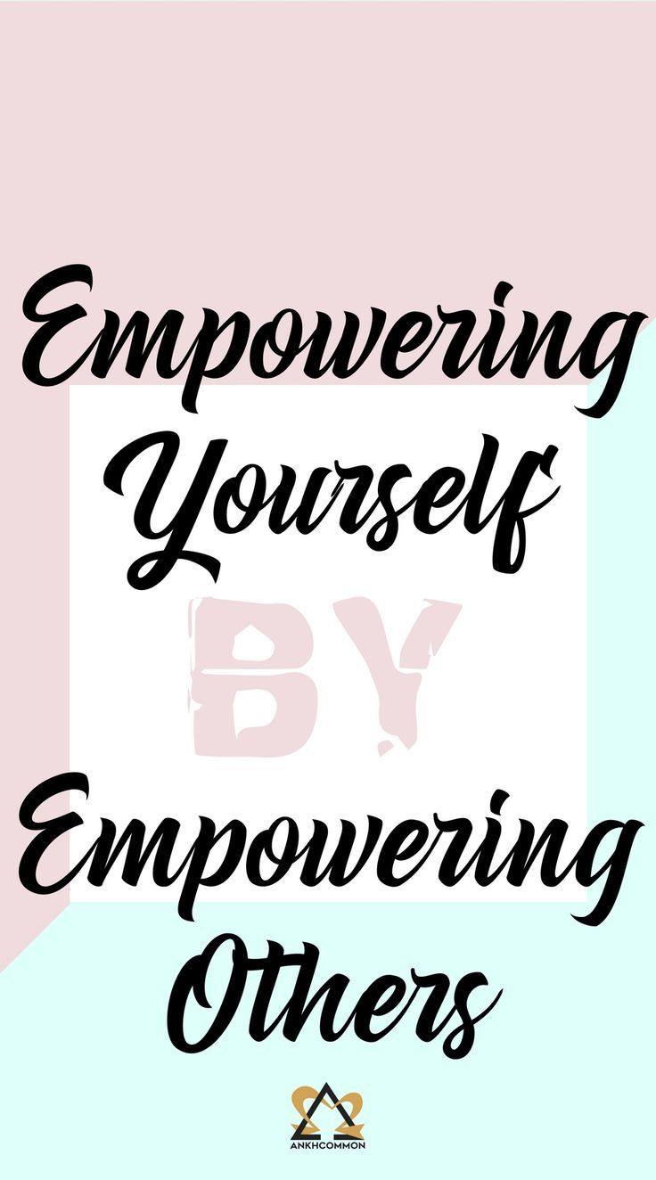 Empower Yourself By Empowering Others Teen Girl Tips Life Self