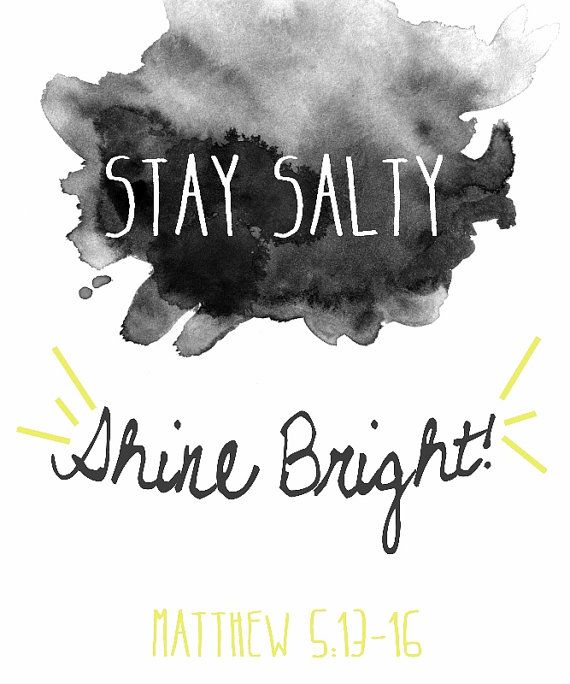 "Matthew 5:13-16  Salt and Light 13 ""You are the salt of the earth. But if the salt loses its saltiness, how can it be made salty again? It is"