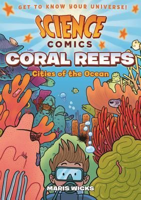 Science Comics: Coral Reefs: Cities of the Ocean by M. Wicks (QH541.5 .C7 W53 2016)