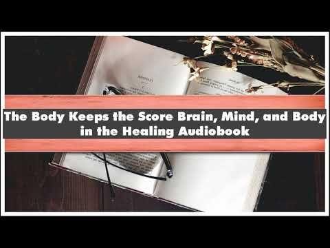 Bessel Van Der Kolk The Body Keeps The Score Brain Mind And Body