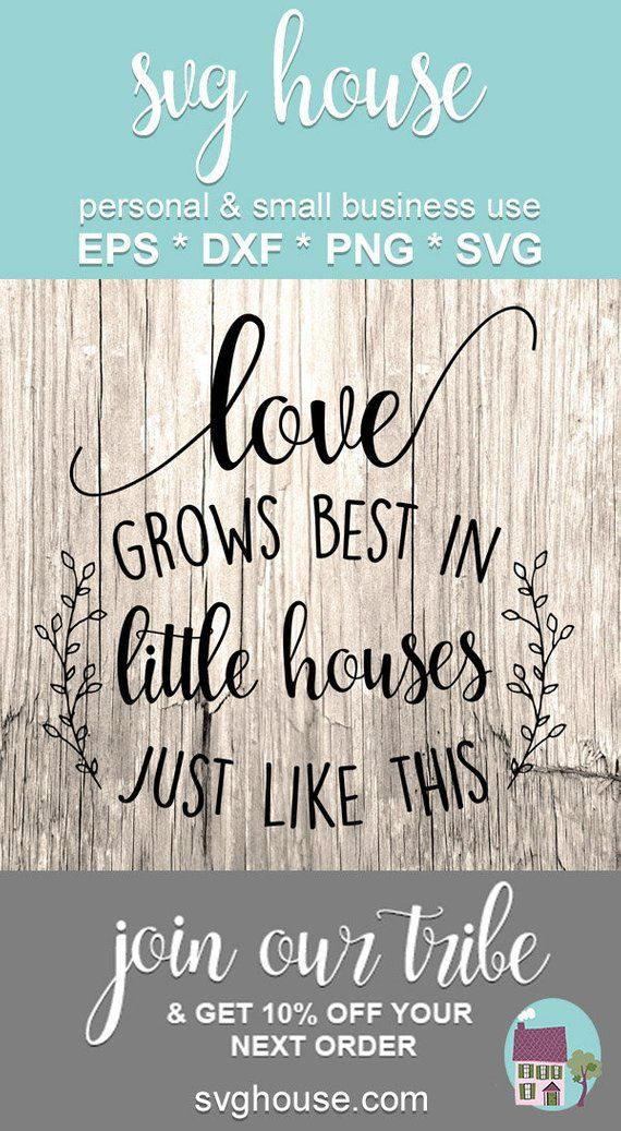 Download Love Grows Best In Little Houses Just Like This SVG, Love ...