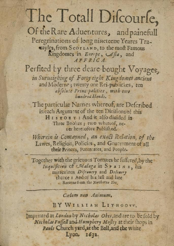 The Totall Discourse, of the Rare Aduentures, and Painefull Peregrinations ... - William Lithgow - 1632