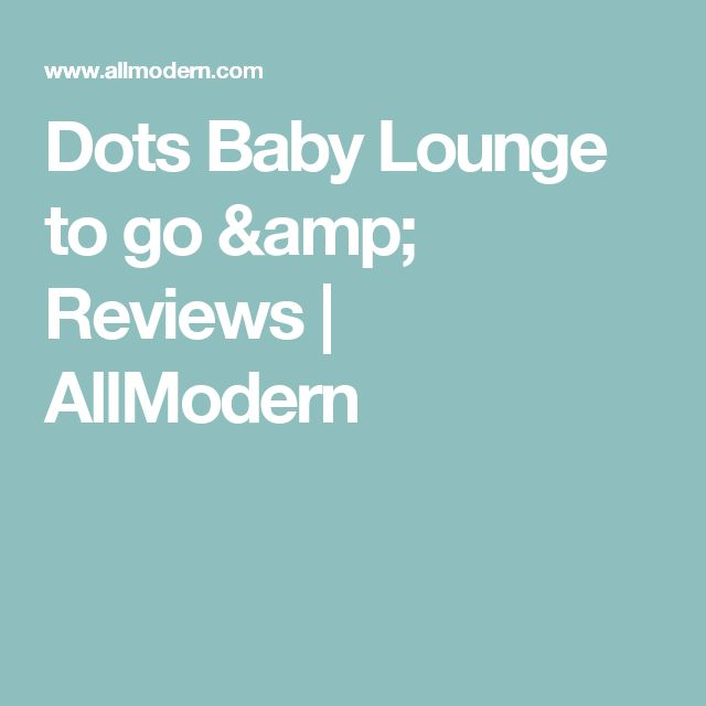 Dots Baby Lounge to go & Reviews   AllModern