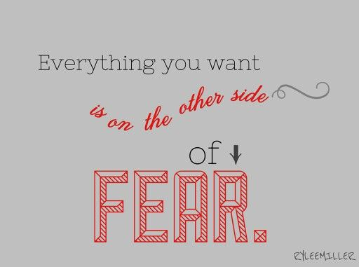 Everything you want is on the other side of fear. || Poster by Rylee Miller.