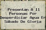 http://tecnoautos.com/wp-content/uploads/imagenes/tendencias/thumbs/presentan-a-11-personas-por-desperdiciar-agua-en-sabado-de-gloria.jpg Sabado De Gloria. Presentan a 11 personas por desperdiciar agua en Sábado de Gloria, Enlaces, Imágenes, Videos y Tweets - http://tecnoautos.com/actualidad/sabado-de-gloria-presentan-a-11-personas-por-desperdiciar-agua-en-sabado-de-gloria/