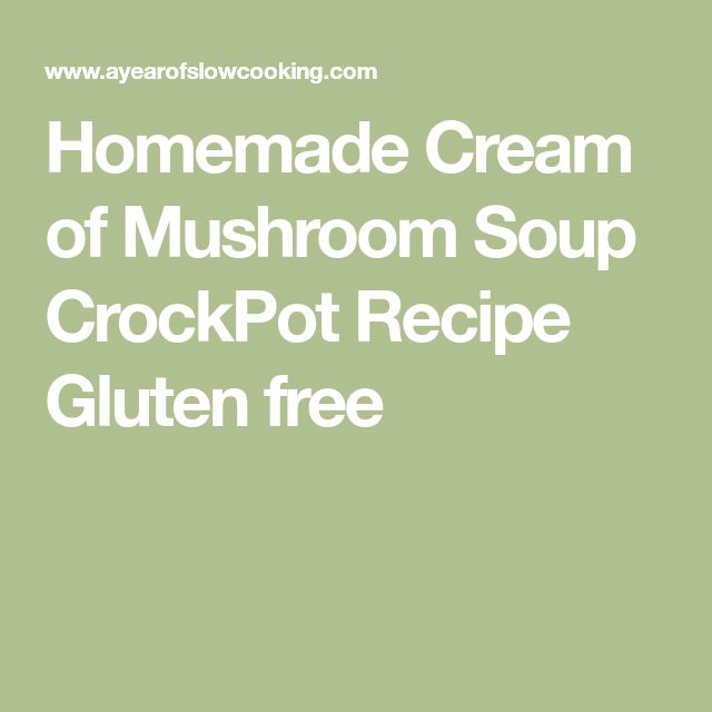Homemade Cream of Mushroom Soup CrockPot Recipe Gluten free