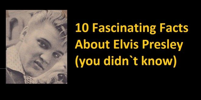 10 Fascinating Facts About Elvis Presley (you didn`t know) - NSF