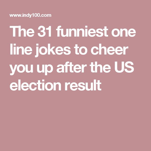 The 31 funniest one line jokes to cheer you up after the US election result