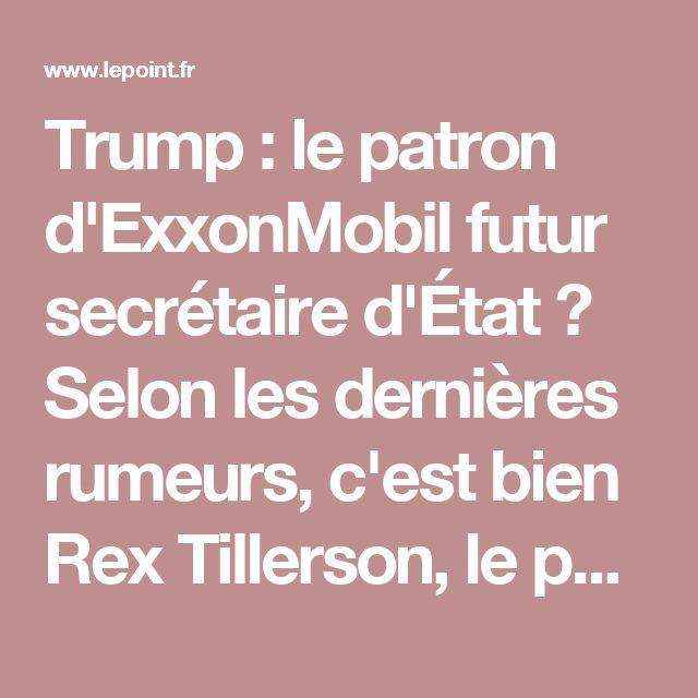 Trump : le patron d'ExxonMobil futur secrétaire d'État ? Selon les dernières rumeurs, c'est bien Rex Tillerson, le patron du géant pétrolier, qui tiendrait la corde pour prendre la tête de la diplomatie américaine. SOURCE AFP Publié le 13/12/2016 à 08:38 | Le Point.fr