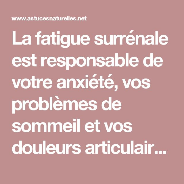 La fatigue surrénale est responsable de votre anxiété, vos problèmes de sommeil et vos douleurs articulaires nocturnes ... 9 Signes à observer pour en être sûr !