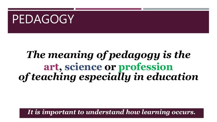 PEDAGOGY  The meaning of pedagogy is the  art, science or profession  of teaching especially in education  It is important to ...