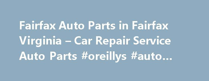 Fairfax Auto Parts in Fairfax Virginia – Car Repair Service Auto Parts #oreillys #auto #parts http://china.remmont.com/fairfax-auto-parts-in-fairfax-virginia-car-repair-service-auto-parts-oreillys-auto-parts/  #fairfax auto parts # Car Repair Service Auto Parts Their phone number is (703)591-6500. Obtaining 59 plate insurance cover is an important aspect of owning a new motor vehicle. A bit of info is provided on what 59 plates are, how to understand the information on a 59 plate, and how to…