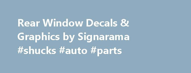 Rear Window Decals & Graphics by Signarama #shucks #auto #parts http://france.remmont.com/rear-window-decals-graphics-by-signarama-shucks-auto-parts/  #auto window decals # Signarama creates Custom Rear Window Graphics for vehicles of all shapes and sizes. Our custom rear window decals are very popular for commercial vehicles and personally-owned cars and utility trucks. Back window graphics routinely announce a contractor is on site, a delivery is underway or another quality job has been…