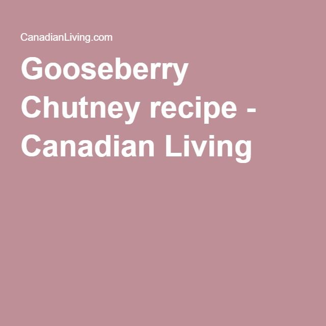 Gooseberry Chutney recipe - Canadian Living