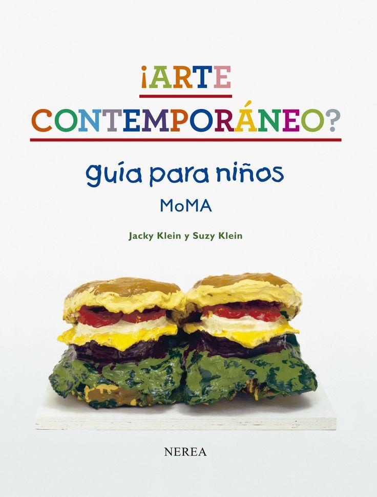 «¡Arte contemporáneo? Guía para niños MoMA», de Jacky Klein y Suzy Klein, en Nerea. Descubre, conoce y explica el arte contemporáneo con ejemplos y curiosidades para niños. ¿Por qué algunos artistas utilizan excrementos o coches aplastados?  http://www.veniracuento.com/