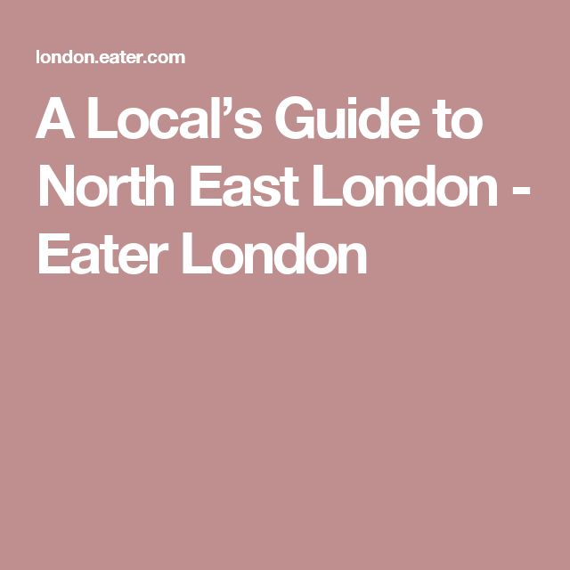 A Local's Guide to North East London - Eater London