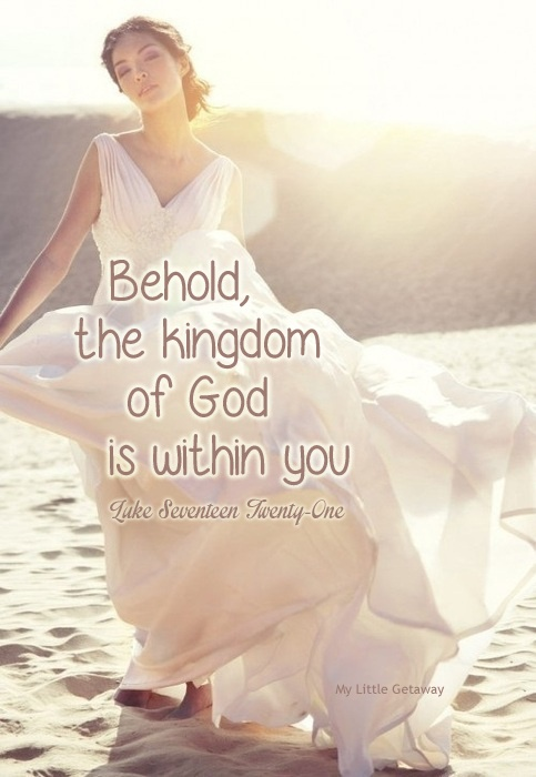Behold, the kingdom of God is within you. - Luke 17:21 [woman with a flowing white dress and sunlight gleaming behind her]