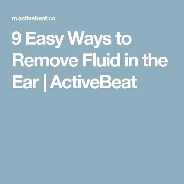 9 Easy Ways to Remove Fluid in the Ear | ActiveBeat
