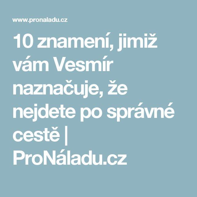 10 znamení, jimiž vám Vesmír naznačuje, že nejdete po správné cestě | ProNáladu.cz