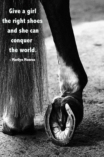 Give a girl the right shoes and she can conquer the world. - Marilyn Monroe