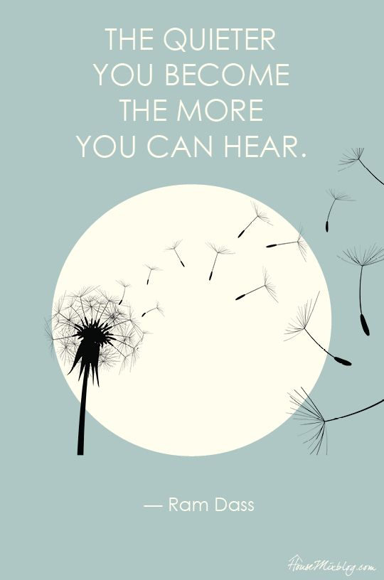 The quieter you become the more you can hear. — Ram Dass (printable poster)