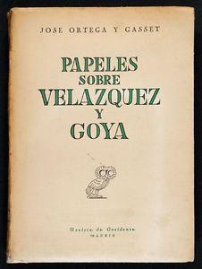 Ortega y Gasset, José (1883-1955)Papeles sobre Velázquez y Goya / José Ortega y Gasset Madrid : Revista de Occidente, cop.1950 http://absysnet.bbtk.ull.es/cgi-bin/abnetopac01?TITN=130959