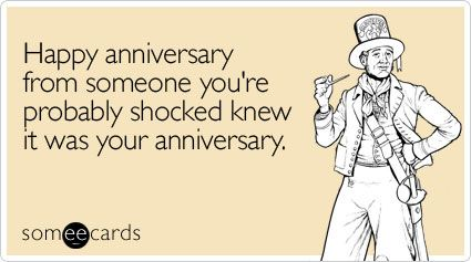 Happy anniversary from someone youre probably shocked knew it was ...
