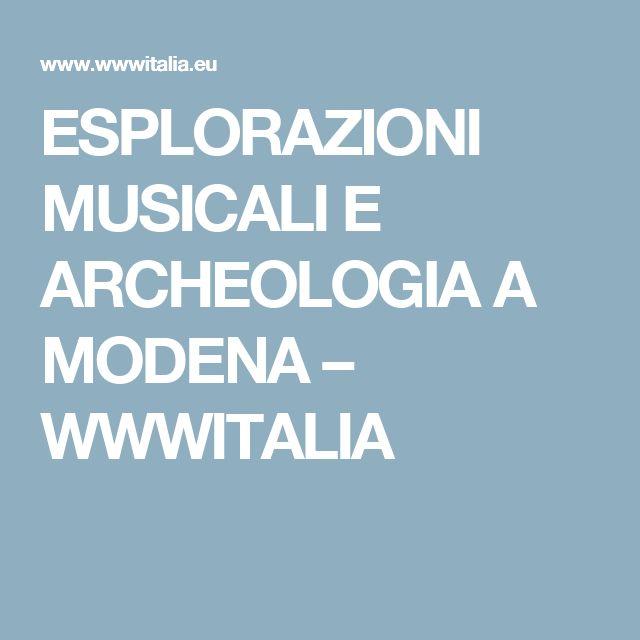 ESPLORAZIONI MUSICALI E ARCHEOLOGIA A MODENA – WWWITALIA