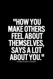 how you make others feel says alot about you - Google Search