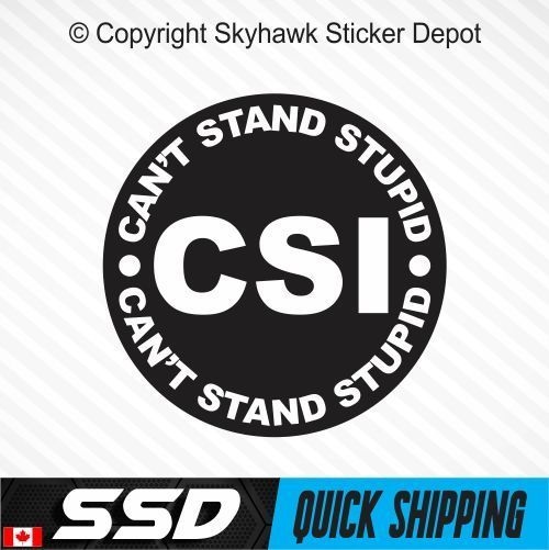 CSI Cant Stand Stupid Funny Vinyl Sticker Decal Bike Motorcycle Helmet Hard Hat