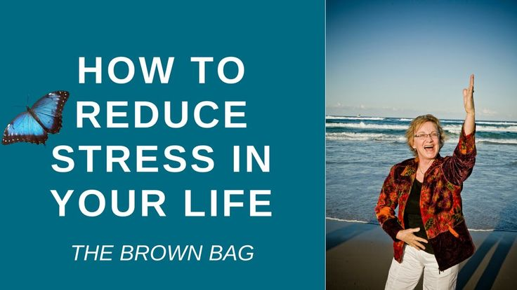How to Reduce Stress in your Life - THE BROWN BAG