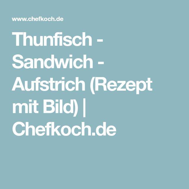 Thunfisch - Sandwich - Aufstrich (Rezept mit Bild) | Chefkoch.de
