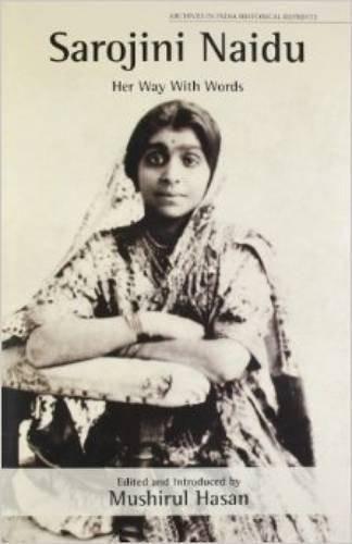 Sarojini Naidu: Her Way with Words [Feb 21, 2013] Hasan, Mushirul]