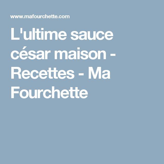L'ultime sauce césar maison - Recettes - Ma Fourchette