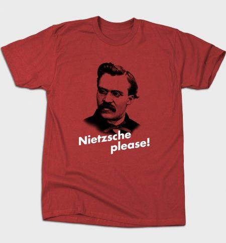 Nietzsche Please T-Shirt - Friedrich Nietzsche T-Shirt is $12 today at Busted Tees!