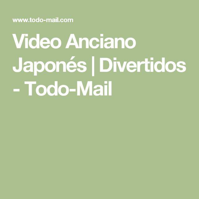 Video Anciano Japonés | Divertidos - Todo-Mail