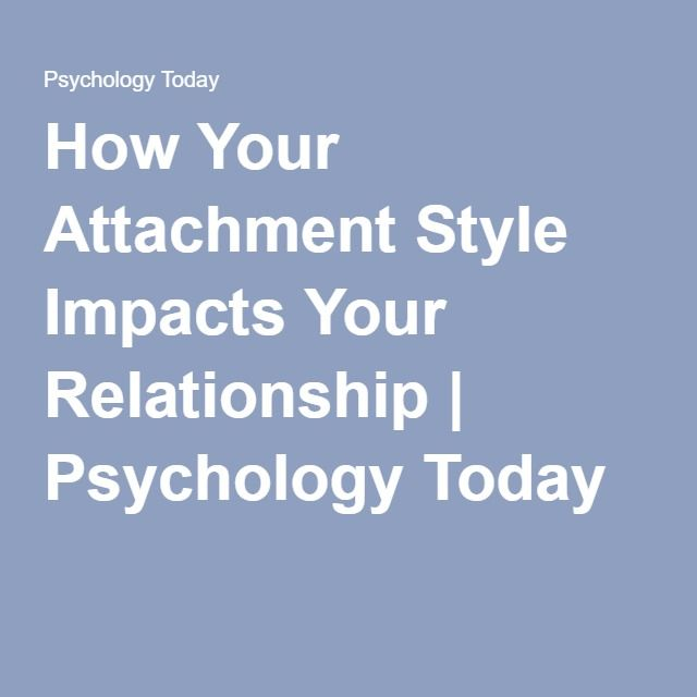 How Your Attachment Style Impacts Your Relationship | Psychology Today