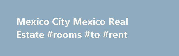 Mexico City Mexico Real Estate #rooms #to #rent http://rental.remmont.com/mexico-city-mexico-real-estate-rooms-to-rent/  #renta df # Mexico City, Mexico Real Estate Mexico City is the largest metropolitan area in the western hemisphere, boasting countless cultural & recreational attractions. United Country – Mexico – Mexico City can save you time and money in locating Mexico City Mexico real estate. We offer the finest selection of Mexico City homes for...