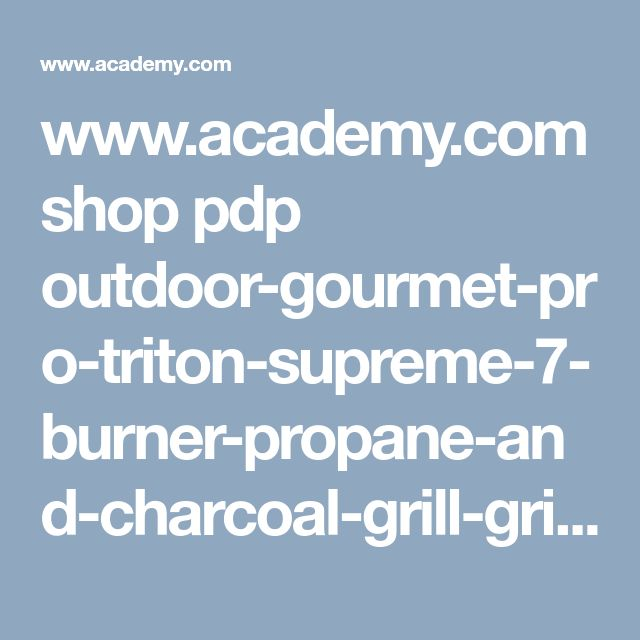 www.academy.com shop pdp outdoor-gourmet-pro-triton-supreme-7-burner-propane-and-charcoal-grill-griddle-and-smoker-combo