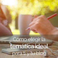 Cómo elegir la temática ideal para ti y tu blog