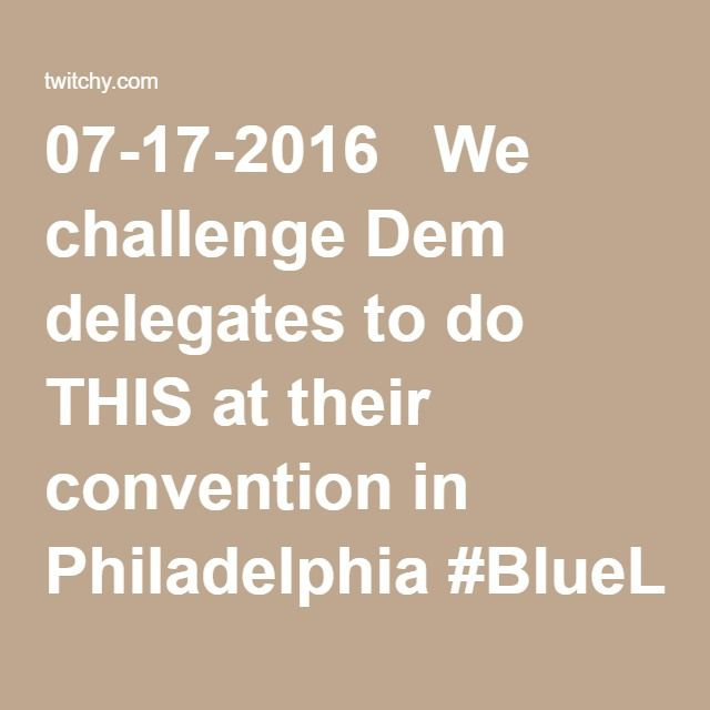 07-17-2016  We challenge Dem delegates to do THIS at their convention in Philadelphia #BlueLivesMatter – twitchy.com