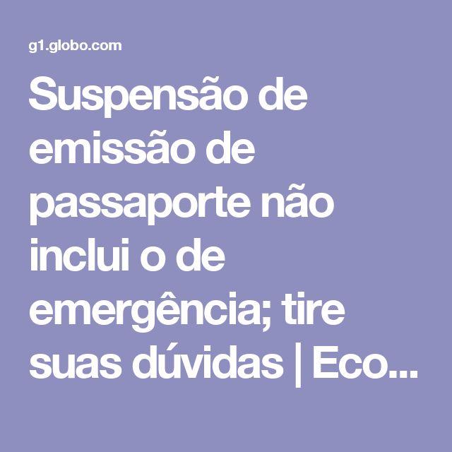 Suspensão de emissão de passaporte não inclui o de emergência; tire suas dúvidas | Economia | G1