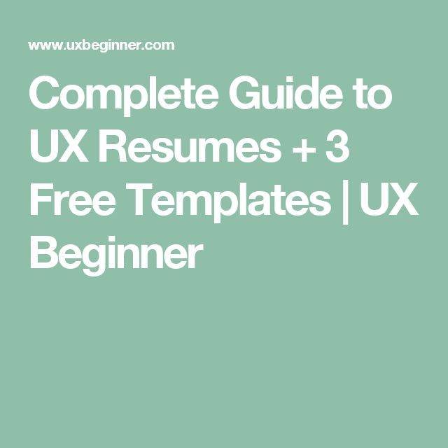 complete guide to ux resumes 3 free templates ux beginner ux designresumefile formattemplates